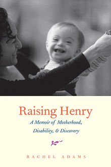 Raising Henry: A Memoir of Motherhood, Disability, and Discovery