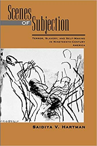 Scenes of Subjection: Terror, Slavery, and Self-making in Nineteenth Century America