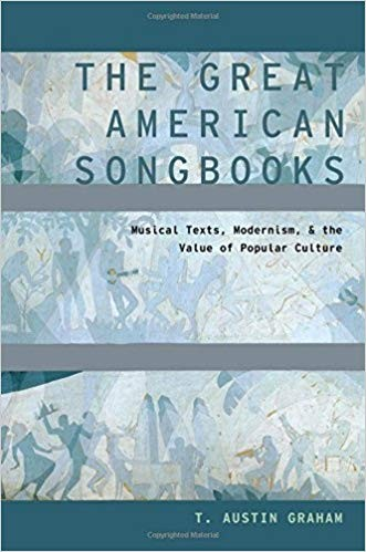 The Great American Songbooks: Musical Texts, Modernism, and the Value of Popular Culture